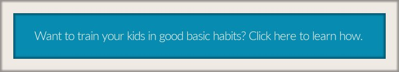 get a list of basic habits and learn how to train your children