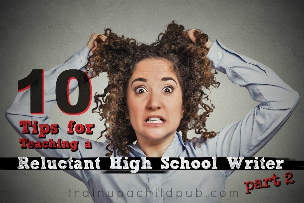 10 tips for teaching a reluctant high school writer part 2