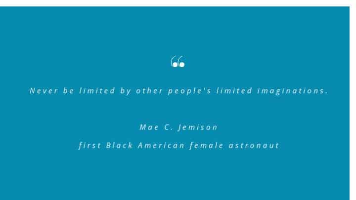Quote by first Black American female Astronaut, Mae C. Jemison