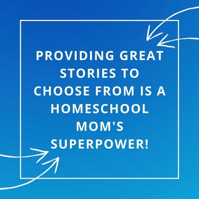 graphic: providing great stories to choose from is a homeschool mom's superpower